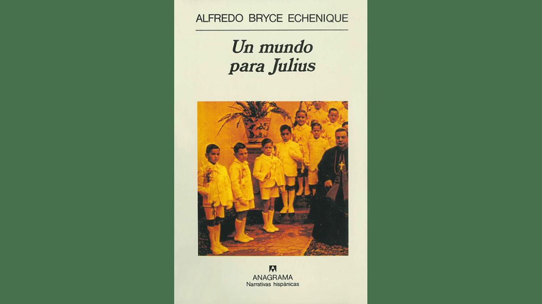 (Reseña) «Un mundo para Julius» de Alfredo Bryce Echenique