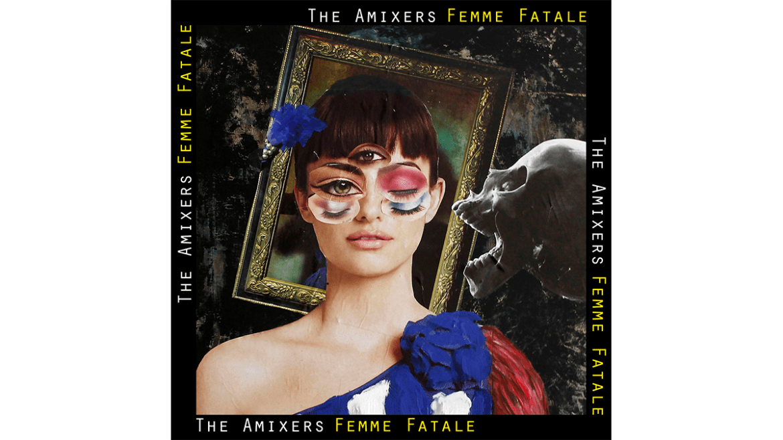The Amixers presenta su primer sencillo «Femme fatale»