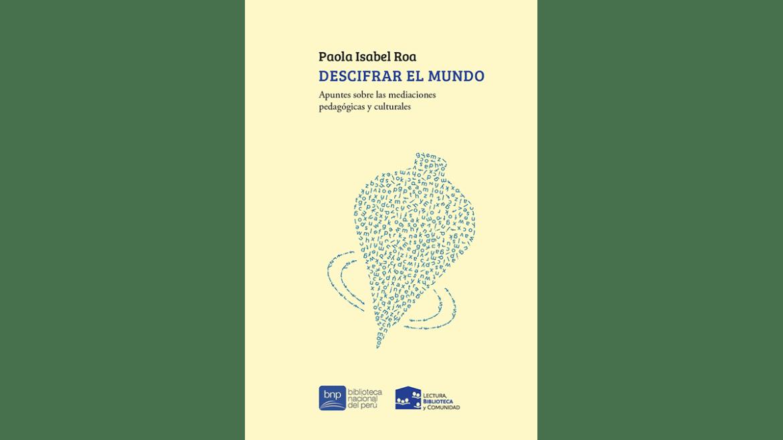 Biblioteca Nacional del Perú presenta ensayo «Descifrar el mundo» de Paola Roa